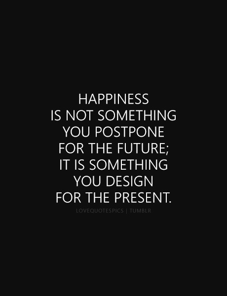 future, happiness, life quotes, love, love quotes